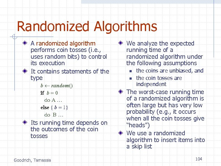 Randomized Algorithms A randomized algorithm performs coin tosses (i. e. , uses random bits)