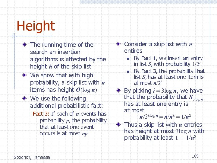 Height The running time of the search an insertion algorithms is affected by the