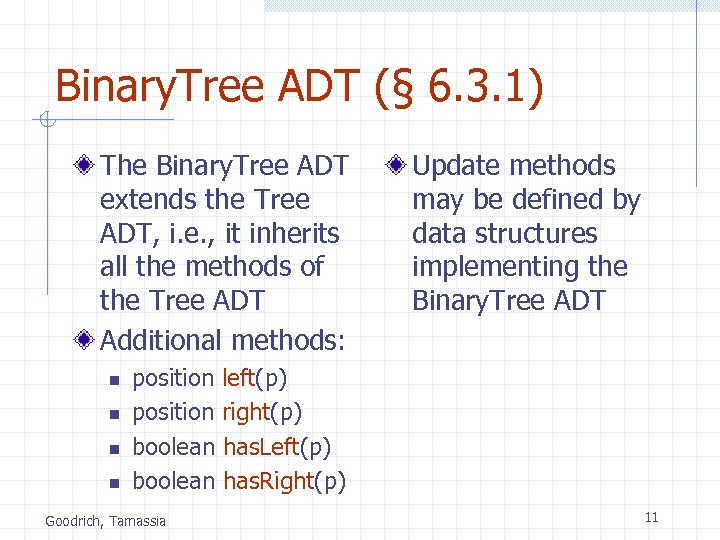 Binary. Tree ADT (§ 6. 3. 1) The Binary. Tree ADT extends the Tree