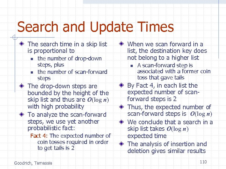 Search and Update Times The search time in a skip list is proportional to