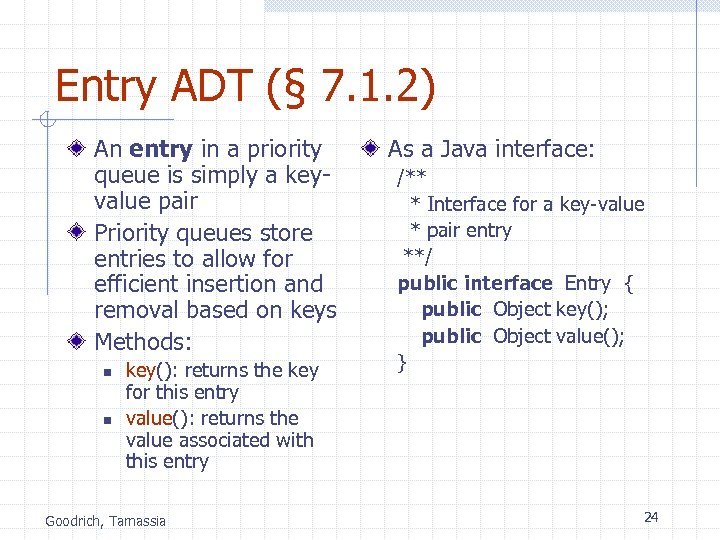 Entry ADT (§ 7. 1. 2) An entry in a priority queue is simply