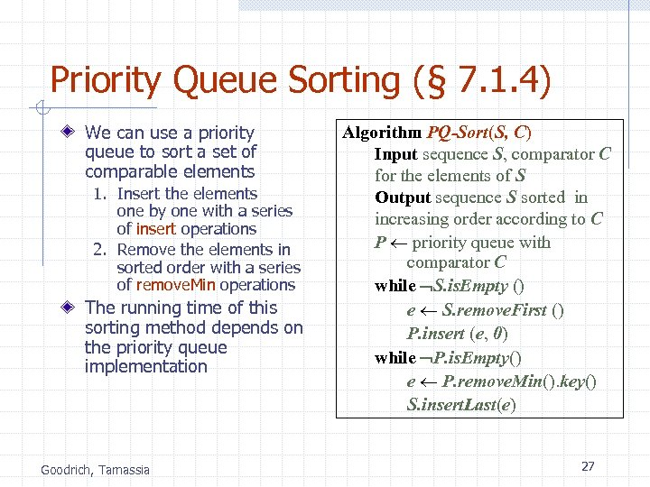 Priority Queue Sorting (§ 7. 1. 4) We can use a priority queue to