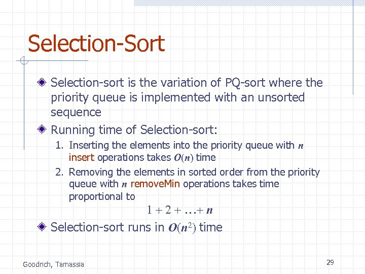 Selection-Sort Selection-sort is the variation of PQ-sort where the priority queue is implemented with