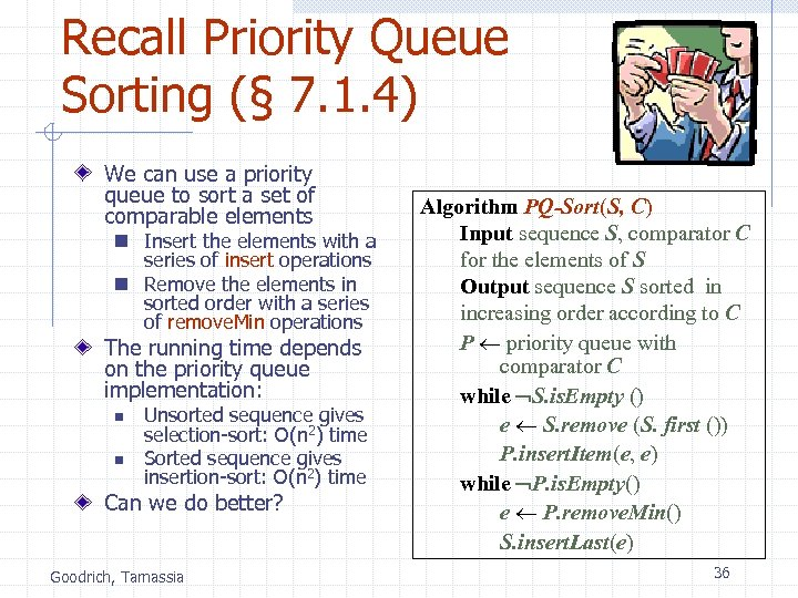Recall Priority Queue Sorting (§ 7. 1. 4) We can use a priority queue