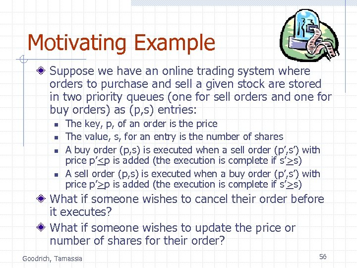 Motivating Example Suppose we have an online trading system where orders to purchase and