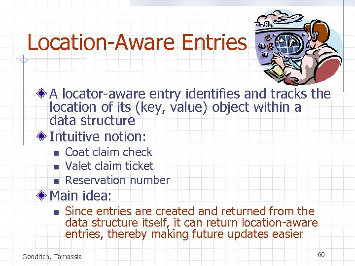 Location-Aware Entries A locator-aware entry identifies and tracks the location of its (key, value)