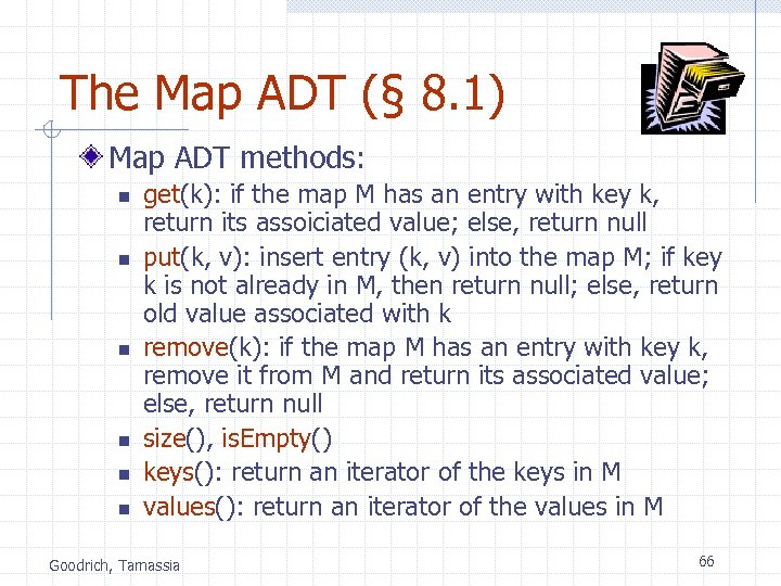 The Map ADT (§ 8. 1) Map ADT methods: n n n get(k): if