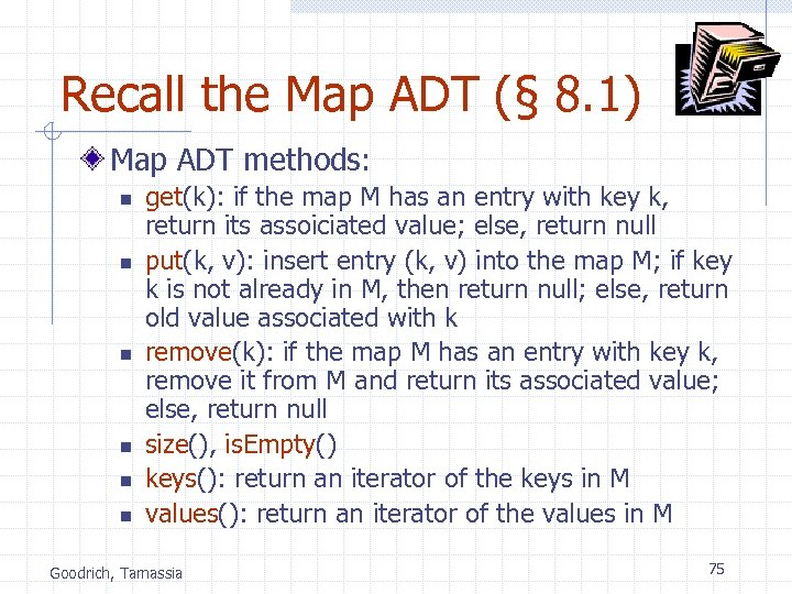 Recall the Map ADT (§ 8. 1) Map ADT methods: n n n get(k):