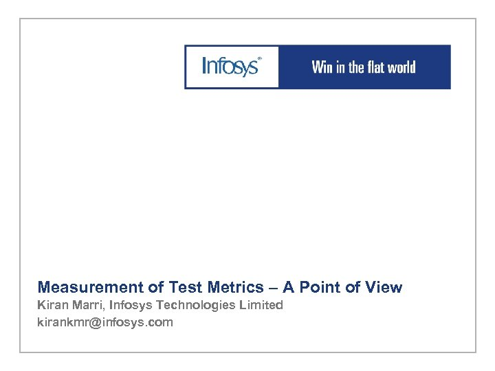 Measurement of Test Metrics – A Point of View Kiran Marri, Infosys Technologies Limited