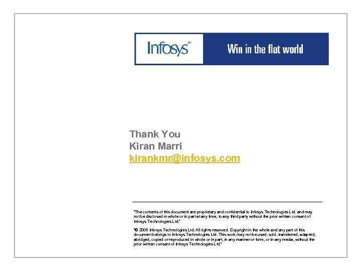 """Thank You Kiran Marri kirankmr@infosys. com """"The contents of this document are proprietary and"""