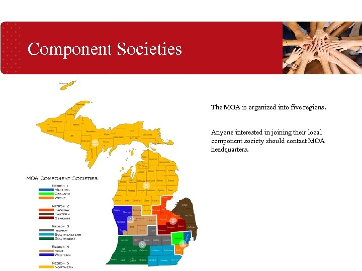 Component Societies The MOA is organized into five regions. Anyone interested in joining their