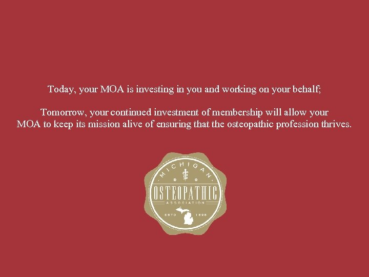 Today, your MOA is investing in you and working on your behalf; Tomorrow, your