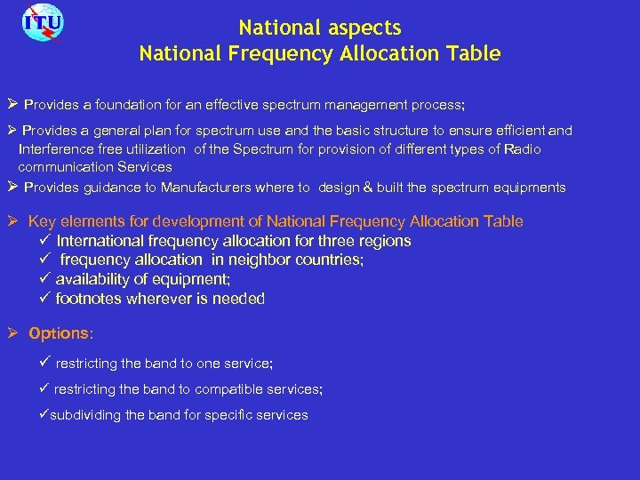 National aspects National Frequency Allocation Table Ø Provides a foundation for an effective spectrum