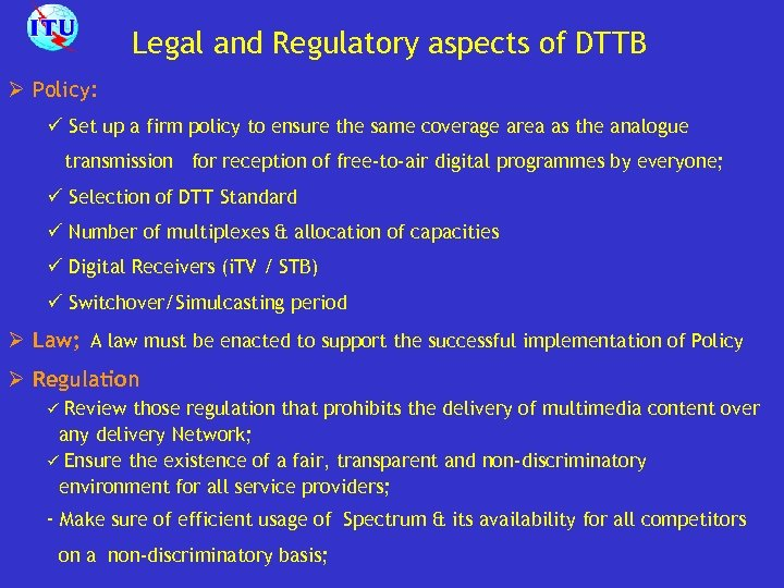 Legal and Regulatory aspects of DTTB Ø Policy: ü Set up a firm policy