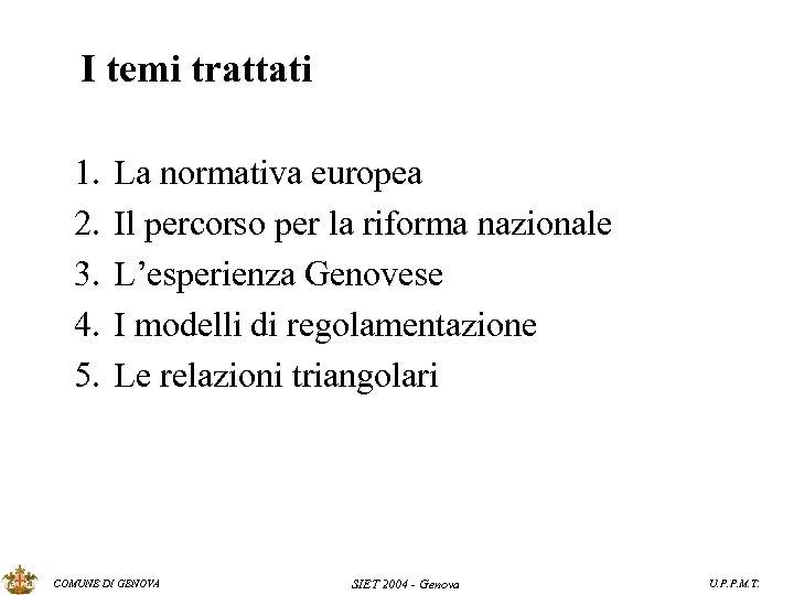I temi trattati 1. 2. 3. 4. 5. La normativa europea Il percorso per