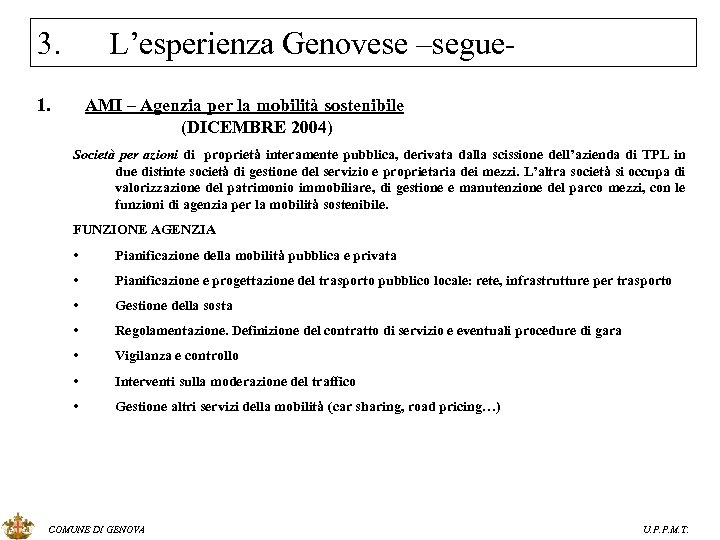 3. L'esperienza Genovese –segue- 1. AMI – Agenzia per la mobilità sostenibile (DICEMBRE 2004)