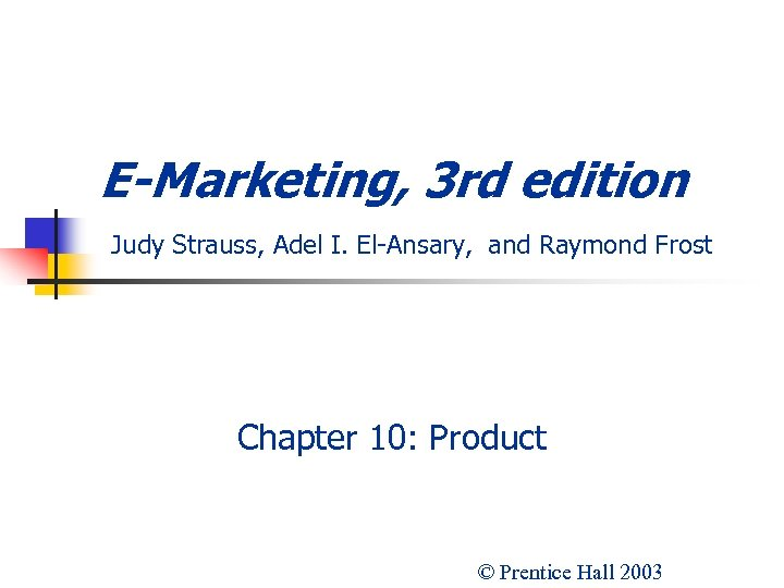 E-Marketing, 3 rd edition Judy Strauss, Adel I. El-Ansary, and Raymond Frost Chapter 10: