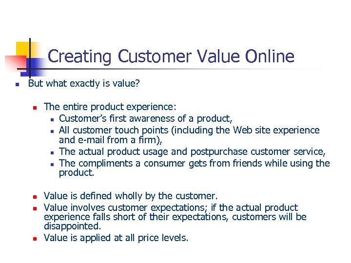 Creating Customer Value Online n But what exactly is value? n n The entire