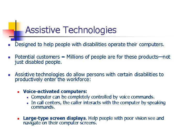 Assistive Technologies n Designed to help people with disabilities operate their computers. n Potential