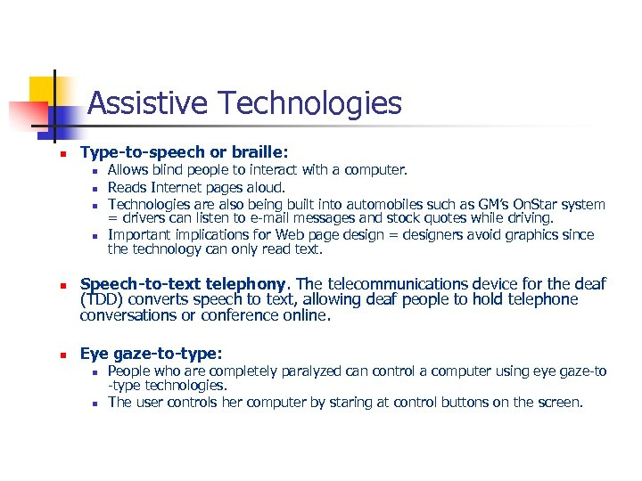Assistive Technologies n Type-to-speech or braille: n n n Allows blind people to interact