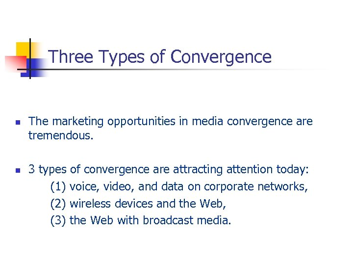 Three Types of Convergence n n The marketing opportunities in media convergence are tremendous.