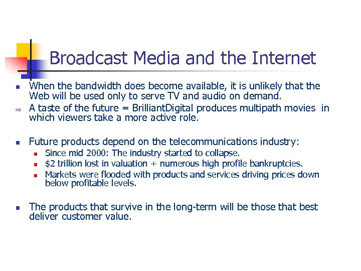 Broadcast Media and the Internet n Þ n When the bandwidth does become available,