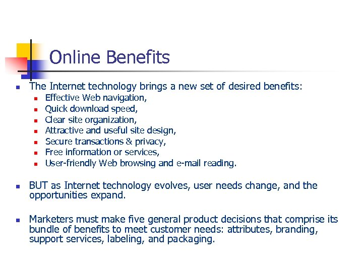 Online Benefits n The Internet technology brings a new set of desired benefits: n
