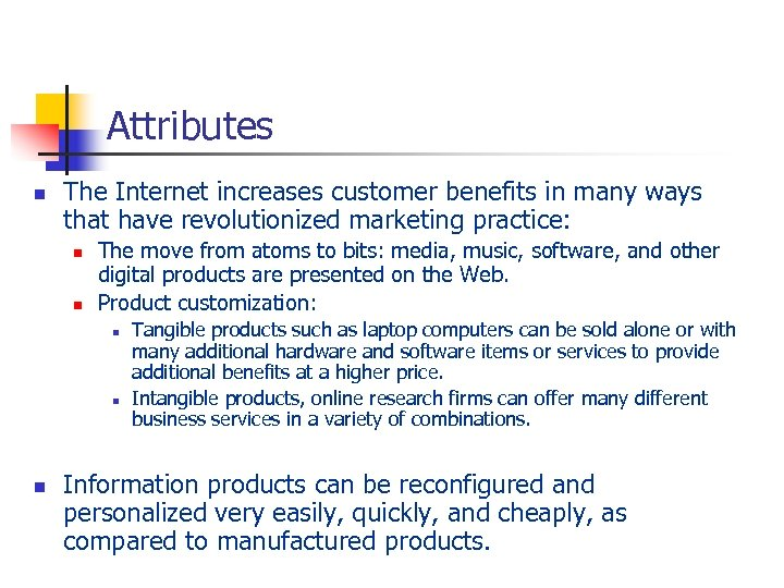 Attributes n The Internet increases customer benefits in many ways that have revolutionized marketing