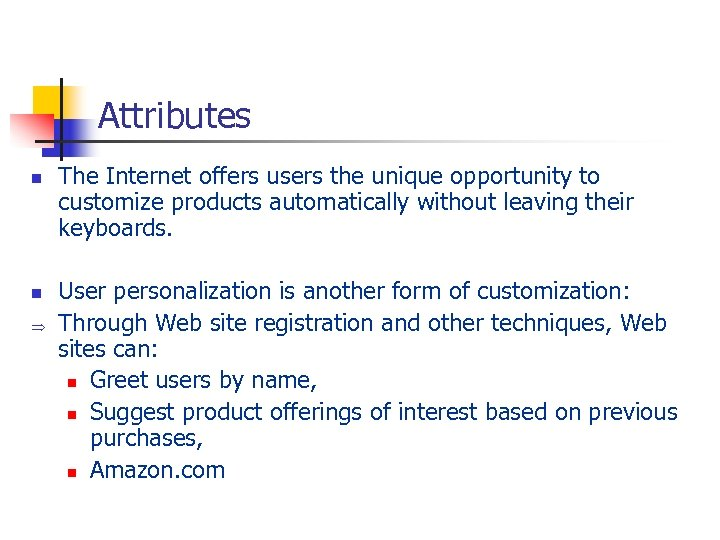 Attributes n n Þ The Internet offers users the unique opportunity to customize products