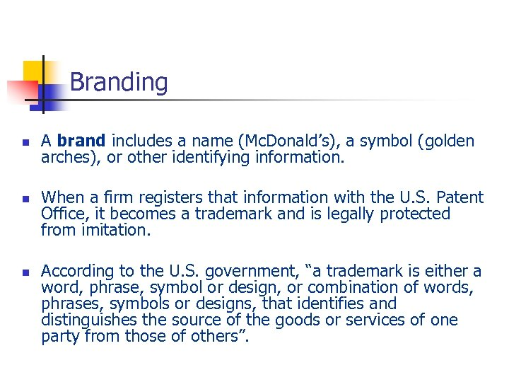 Branding n n n A brand includes a name (Mc. Donald's), a symbol (golden