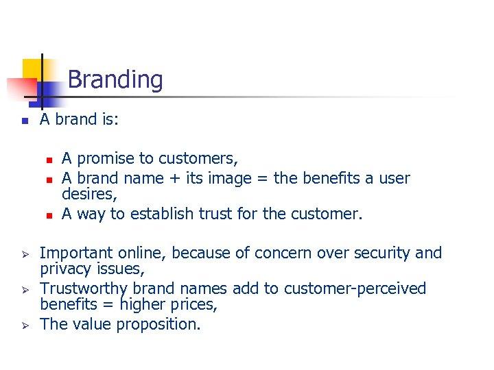 Branding n A brand is: n n n Ø Ø Ø A promise to
