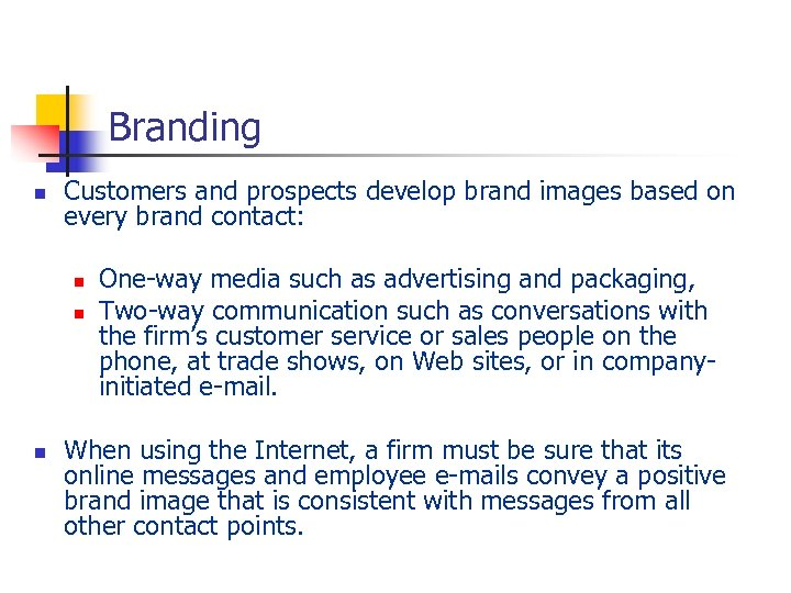Branding n Customers and prospects develop brand images based on every brand contact: n