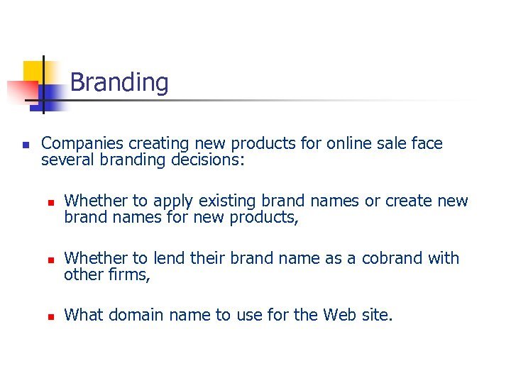 Branding n Companies creating new products for online sale face several branding decisions: n