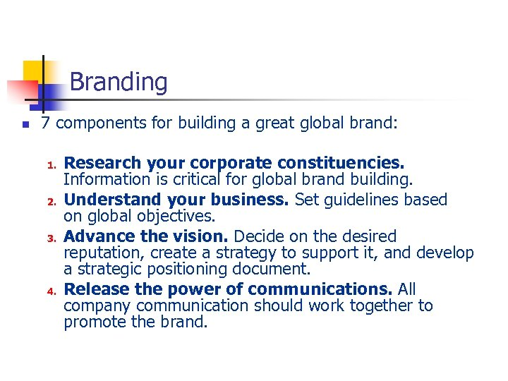 Branding n 7 components for building a great global brand: 1. 2. 3. 4.