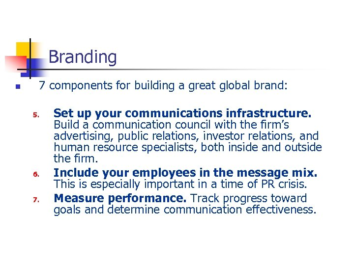 Branding n 7 components for building a great global brand: 5. 6. 7. Set
