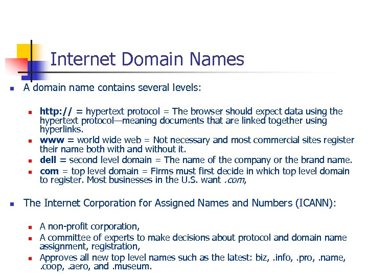 Internet Domain Names n A domain name contains several levels: n n n http: