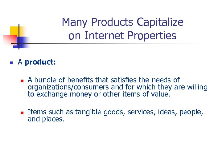 Many Products Capitalize on Internet Properties n A product: n n A bundle of
