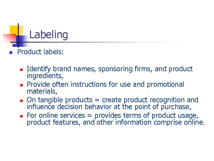 Labeling n Product labels: n n Identify brand names, sponsoring firms, and product ingredients,