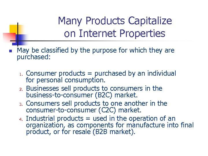 Many Products Capitalize on Internet Properties n May be classified by the purpose for