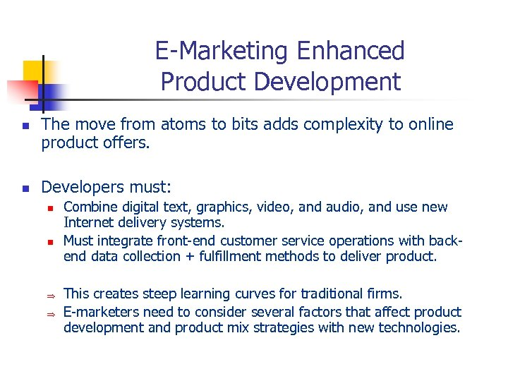 E-Marketing Enhanced Product Development n n The move from atoms to bits adds complexity