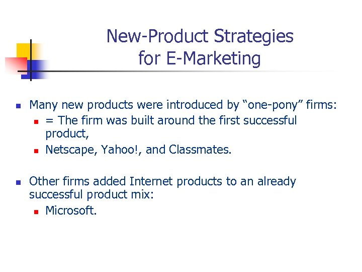 "New-Product Strategies for E-Marketing n n Many new products were introduced by ""one-pony"" firms:"