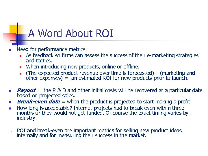 A Word About ROI n n Þ Need for performance metrics: n As feedback