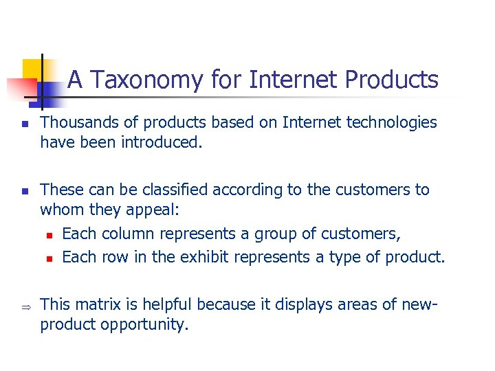 A Taxonomy for Internet Products n n Þ Thousands of products based on Internet