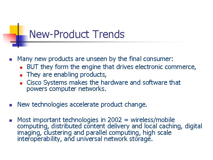 New-Product Trends n n n Many new products are unseen by the final consumer: