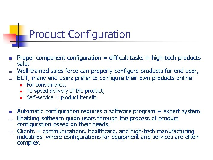 Product Configuration n Þ Þ Proper component configuration = difficult tasks in high-tech products