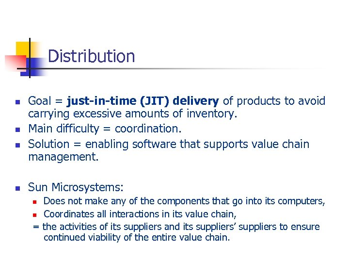 Distribution n n Goal = just-in-time (JIT) delivery of products to avoid carrying excessive