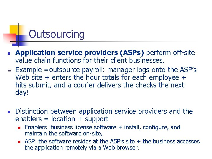 Outsourcing n Þ n Application service providers (ASPs) perform off-site value chain functions for