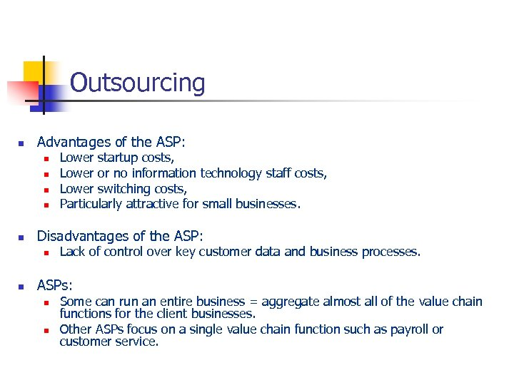 Outsourcing n Advantages of the ASP: n n n Disadvantages of the ASP: n