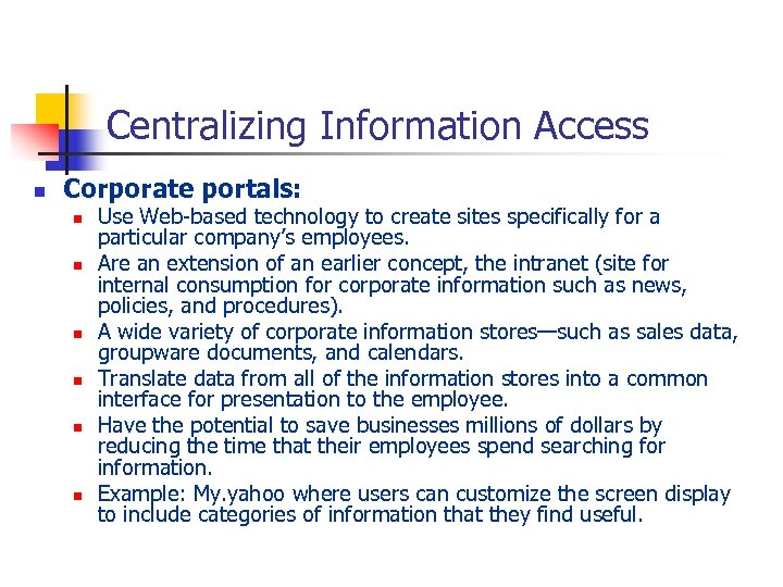 Centralizing Information Access n Corporate portals: n n n Use Web-based technology to create