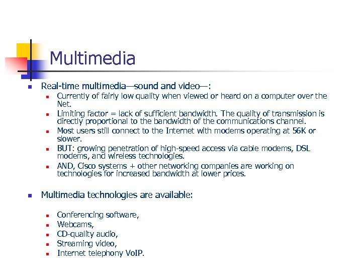 Multimedia n Real-time multimedia—sound and video—: n n n Currently of fairly low quality